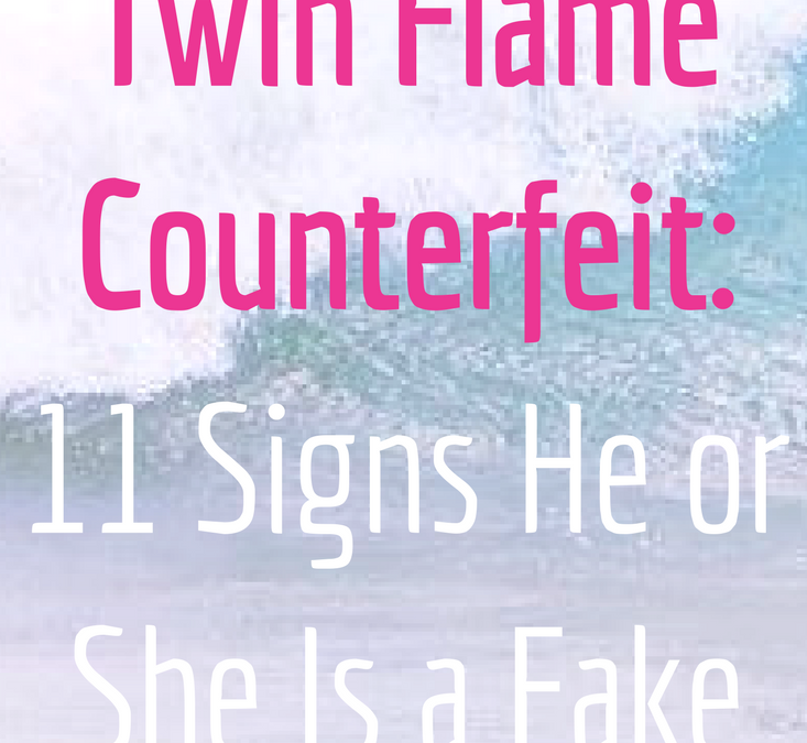 Signs of the Twin Flame Counterfeit: 11 Signs He or She Is a Fake