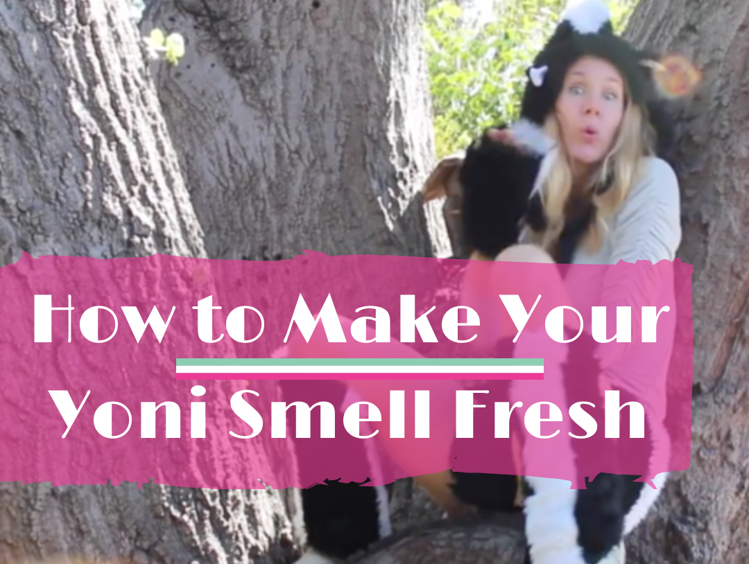 How to Make Your Yoni Smell Fresh: No More Skunky Punani Forever!