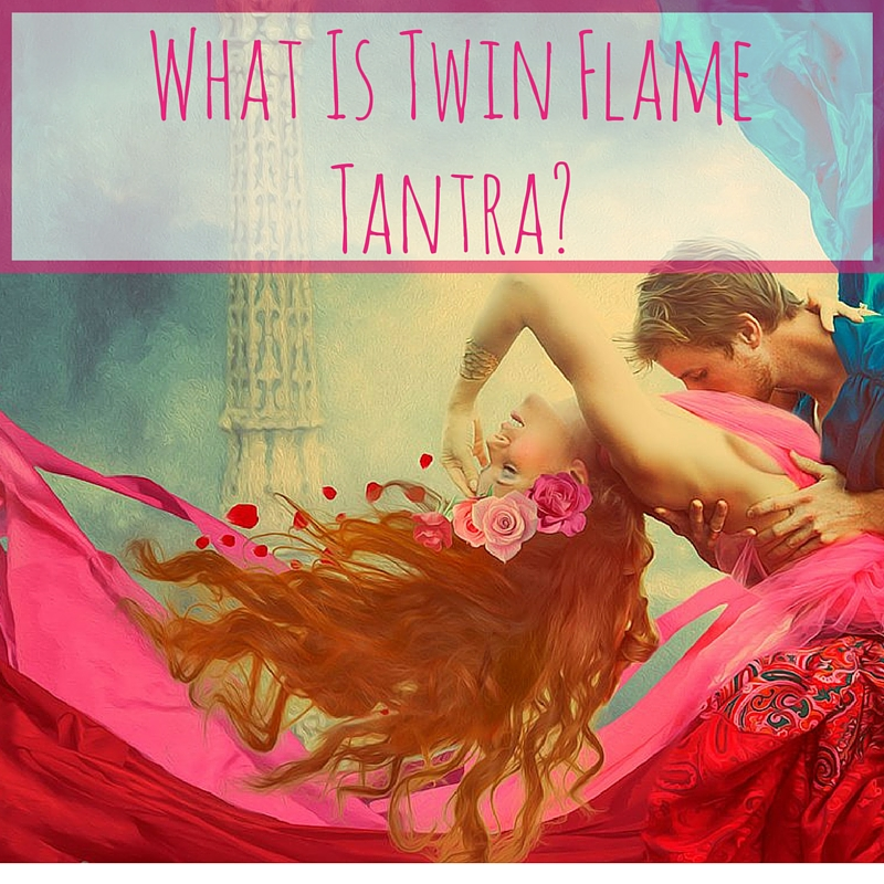 Why Practice Twin Flame Tantra?