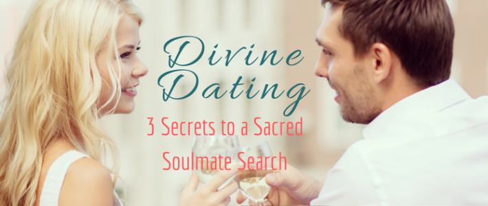 Divine Dating: 3 Secrets to a Sacred Soulmate Search