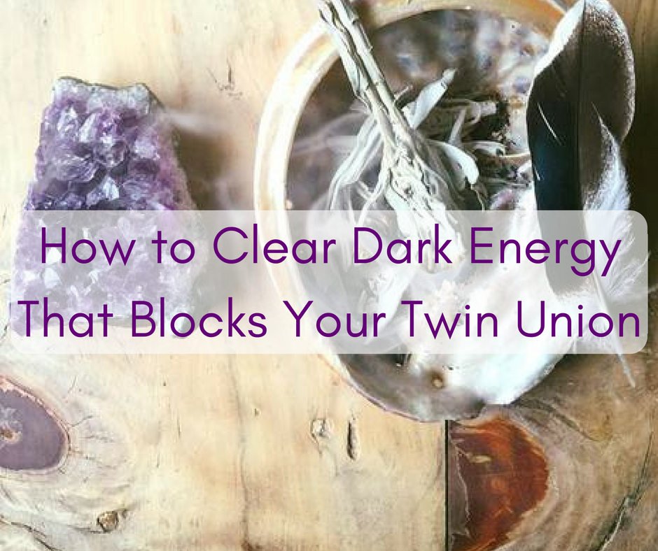 How to Clear Dark Energy That Blocks Your Twin Flame Union