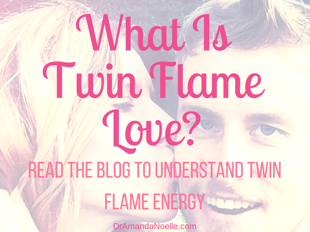 What Is Twin Flame Love? | Dr  Amanda Noelle, The Twin Flame Matchmaker