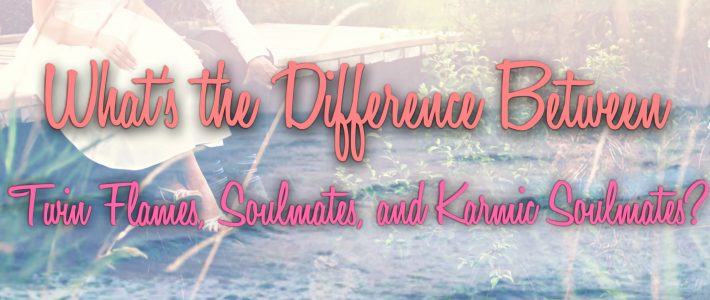 What's the Difference Between Twin Flames, Soulmates, and Karmic Soulmates?