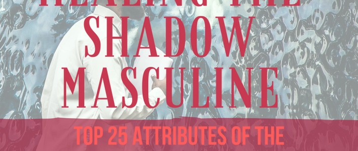 Healing and Embracing the Shadow Masculine